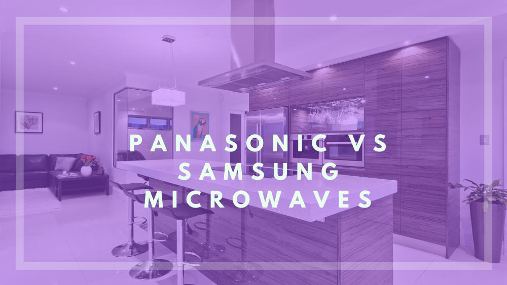 panasonic vs samsung microwave